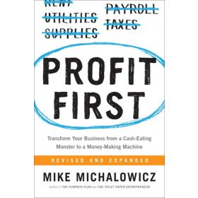 Profit First: Transform Your Business from a Cash-Eating Monster to a Money-Making Machine (Hardcover)