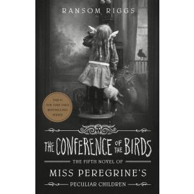 The Conference of the Birds: Miss Peregrine's Peculiar Children Series, Book 5 (Hardcover)