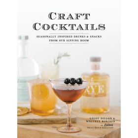 Craft Cocktails: Seasonally Inspired Drinks and Snacks from Our Sipping Room (Paperback)