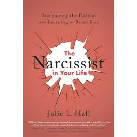 The Narcissist in Your Life: Recognizing the Patterns and Learning to Break Free (Paperback)