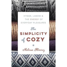 The Simplicity of Cozy: Hygge, Lagom and the Energy of Everyday Pleasures (Paperback)