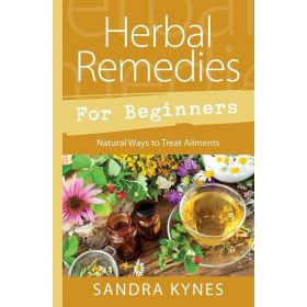 Herbal Remedies for Beginners: Natural Ways to Treat Ailments (Paperback)