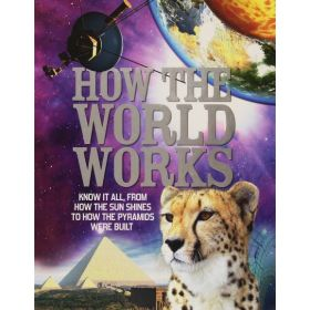 How The World Works: Know it all, From How the Sun Shines (Hardcover)
