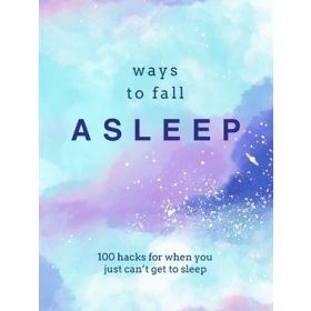Ways to Fall Asleep: 100 Hacks for When You Can't Get to Sleep (Hardcover)