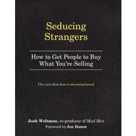 Seducing Strangers: How to Get People to Buy What You're Selling: The Little Black Book of Advertising Secrets (Paperback)