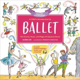 A Child's Introduction to Ballet, Revised and Updated: The Stories, Music, and Magic of Classical Dance (Hardcover)