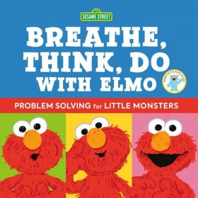 Sesame Street: Breathe, Think, Do with Elmo: Problem Solving for Little Monsters (Hardcover)