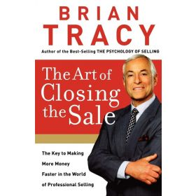 The Art of Closing the Sale: The Key to Making More Money Faster in the World of Professional Selling, Export Edition (Paperback)