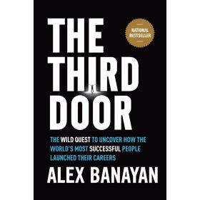 The Third Door: The Wild Quest to Uncover How the World's Most Successful People Launched Their Careers (Hardcover)