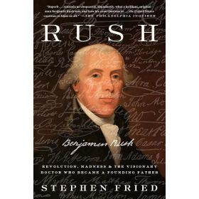 Rush: Revolution, Madness, and Benjamin Rush, the Visionary Doctor Who Became a Founding Father (Paperback)