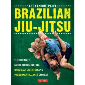 Brazilian Jiu-Jitsu: The Ultimate Guide to Dominating Brazilian Jiu-Jitsu and Mixed Martial Arts Combat (Paperback)
