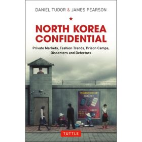 North Korea Confidential: Private Markets, Fashion Trends, Prison Camps, Dissenters and Defectors (Hardcover)