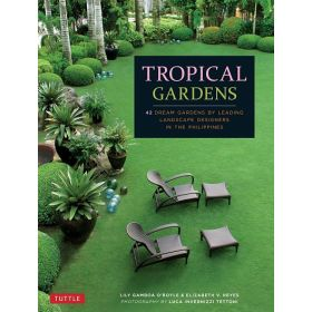 Tropical Gardens: 42 Dream Gardens by Leading Landscape Designers in the Philippines (Hardcover)