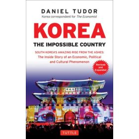 Korea: The Impossible Country: South Korea's Amazing Rise from the Ashes: The Inside Story of an Economic, Political and Cultural Phenomenon, Revised and Expanded Edition (Paperback)