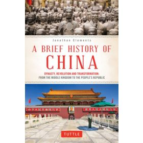 A Brief History of China: Dynasty, Revolution and Transformation: From the Middle Kingdom to the People's Republic (Paperback)