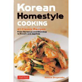 Korean Homestyle Cooking: 87 Classic Recipes - From Barbecue and Bibimbap to Kimchi and Japchae (Paperback)