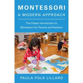 Montessori: A Modern Approach, The Classic Introduction to Montessori for Parents and Teachers (Paperback)