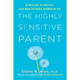 The Highly Sensitive Parent: Be Brilliant in Your Role, Even When the World Overwhelms You (Hardcover)
