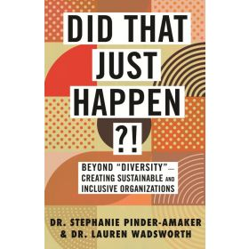 """Did That Just Happen?!: Beyond """"Diversity""""―Creating Sustainable and Inclusive Organizations (Hardcover)"""