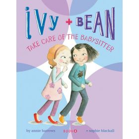 Ivy and Bean Take Care of the Babysitter: Ivy and Bean, Book 4 (Paperback)