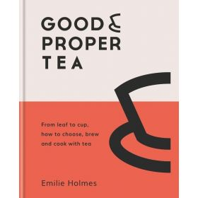 Good & Proper Tea: How To Make, Drink And Cook With Tea (Hardcover)