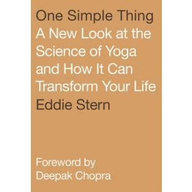 One Simple Thing: A New Look at the Science of Yoga and How it Can Transform Your Life (Paperback)