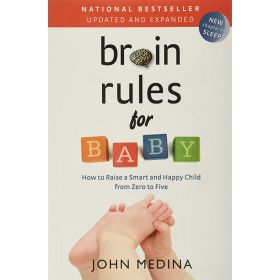 Brain Rules for Baby, Updated and Expanded: How to Raise a Smart and Happy Child from Zero to Five (Paperback)