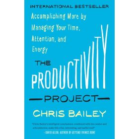 The Productivity Project: Accomplishing More by Managing Your Time, Attention, and Energy (Paperback)