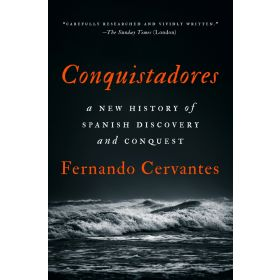 Conquistadores: A New History of Spanish Discovery and Conquest (Hardcover)