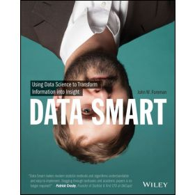 Data Smart: Using Data Science to Transform Information into Insight (Paperback)