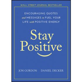 Stay Positive: Encouraging Quotes and Messages to Fuel Your Life with Positive Energy (Hardcover)