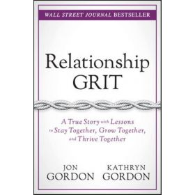 Relationship Grit: A True Story with Lessons to Stay Together, Grow Together, and Thrive Together (Hardcover)