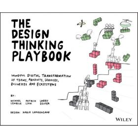 The Design Thinking Playbook: Mindful Digital Transformation of Teams, Products, Services, Businesses and Ecosystems (Paperback)