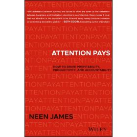 Attention Pays: How to Drive Profitability, Productivity, and Accountability (Hardcover)