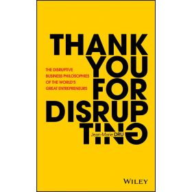Thank You For Disrupting: The Disruptive Business Philosophies of The World's Great Entrepreneurs (Hardcover)