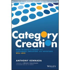 Category Creation: How to Build a Brand that Customers, Employees, and Investors Will Love (Hardcover)