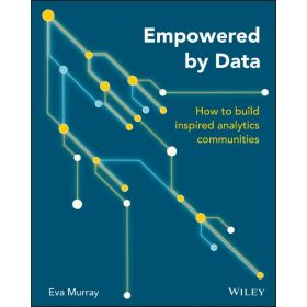 Empowered by Data: How to Build Inspired Analytics Communities (Paperback)