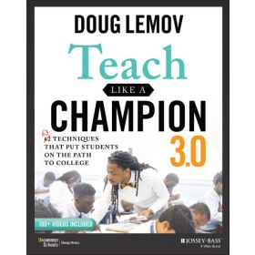Teach Like a Champion 3.0: 63 Techniques that Put Students on the Path to College, 3rd Edition (Paperback)