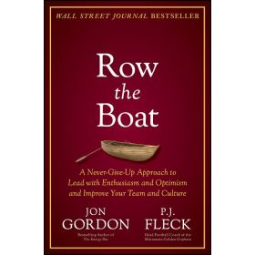 Row the Boat: A Never-Give-Up Approach to Lead with Enthusiasm and Optimism and Improve Your Team and Culture (Hardcover)