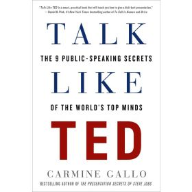Talk Like TED: The 9 Public-Speaking Secrets of the World's Top Minds (Paperback)