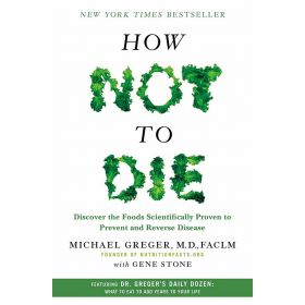How Not to Die: Discover the Foods Scientifically Proven To Prevent and Reverse Disease (Hardcover)