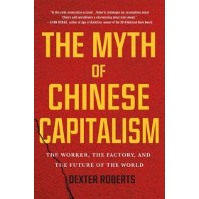 The Myth of Chinese Capitalism: The Worker, the Factory, and the Future of the World (Hardcover)