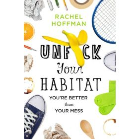 Unf*ck Your Habitat: You're Better Than Your Mess (Hardcover)
