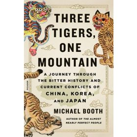 Three Tigers, One Mountain: A Journey Through the Bitter History and Current Conflicts of China, Korea, and Japan (Paperback)