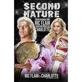 WWE Second Nature: Legacy of Ric Flair and Rise of Charlotte Flair (Hardcover)