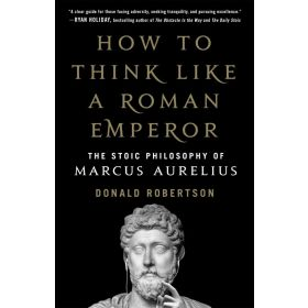 How to Think Like a Roman Emperor: The Stoic Philosophy of Marcus Aurelius (Hardcover)
