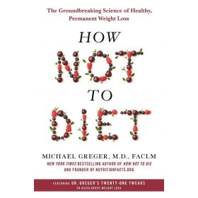 How Not to Diet: The Groundbreaking Science of Healthy, Permanent Weight Loss (Hardcover)