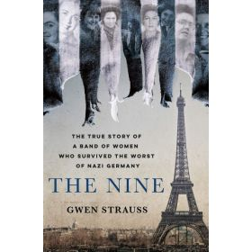 The Nine: The True Story of a Band of Women Who Survived the Worst of Nazi Germany (Hardcover)