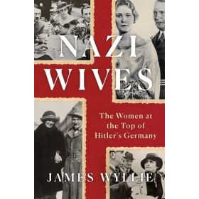 Nazi Wives: The Women at the Top of Hitler's Germany (Hardcover)