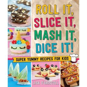 Roll It, Slice It, Mash It, Dice It!: Super Yummy Recipes for Kids (Hardcover)